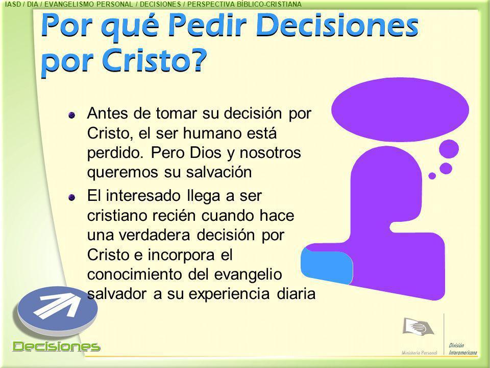 Por qué Pedir Decisiones por Cristo? Por qué Pedir Decisiones por Cristo? Antes de tomar su decisión por Cristo, el ser humano está perdido. Pero Dios