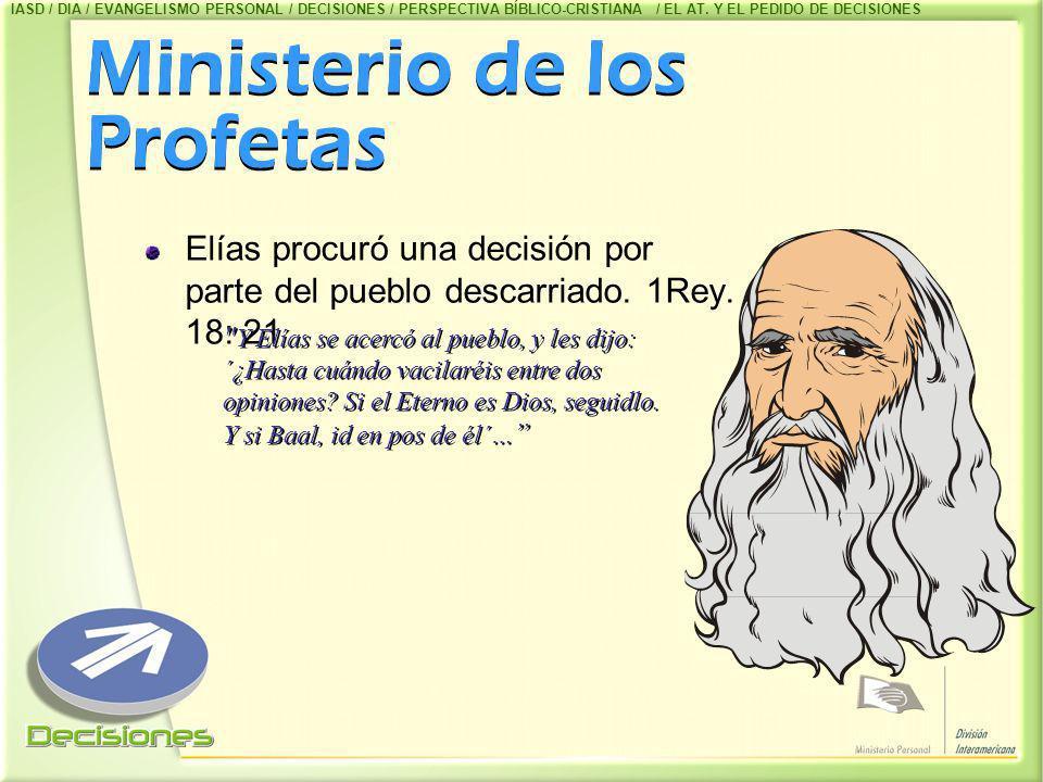 Ministerio de los Profetas Elías procuró una decisión por parte del pueblo descarriado. 1Rey. 18: 21
