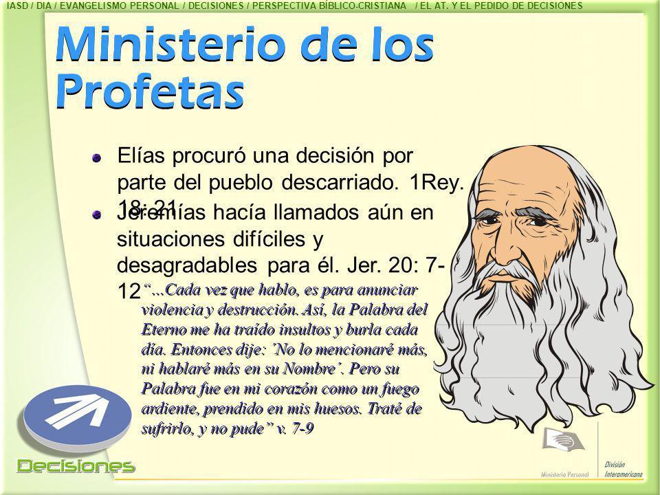 Ministerio de los Profetas Elías procuró una decisión por parte del pueblo descarriado. 1Rey. 18: 21 Jeremías hacía llamados aún en situaciones difíci