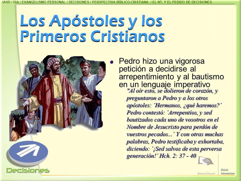 Los Apóstoles y los Primeros Cristianos Pedro hizo una vigorosa petición a decidirse al arrepentimiento y al bautismo en un lenguaje imperativo
