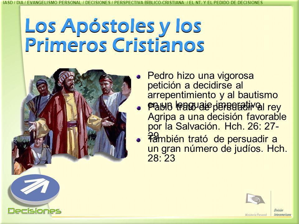 Los Apóstoles y los Primeros Cristianos Pedro hizo una vigorosa petición a decidirse al arrepentimiento y al bautismo en un lenguaje imperativo Pablo