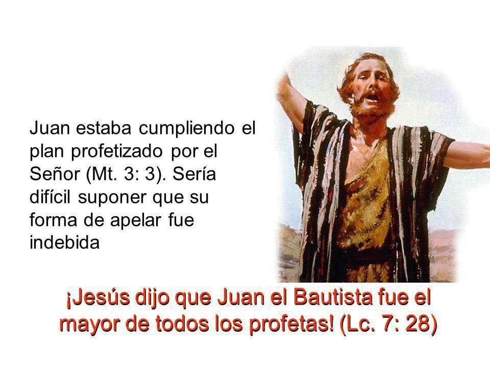 Juan estaba cumpliendo el plan profetizado por el Señor (Mt. 3: 3). Sería difícil suponer que su forma de apelar fue indebida ¡Jesús dijo que Juan el