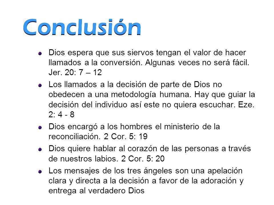 Conclusión Dios espera que sus siervos tengan el valor de hacer llamados a la conversión. Algunas veces no será fácil. Jer. 20: 7 – 12 Los llamados a