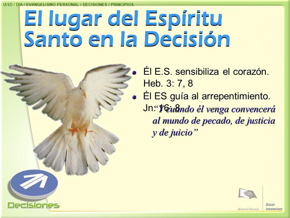 El lugar del Espíritu Santo en la Decisión Él E.S. sensibiliza el corazón. Heb. 3: 7, 8 Y cuando él venga convencerá al mundo de pecado, de justicia y