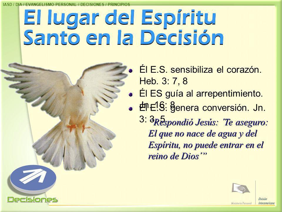 El lugar del Espíritu Santo en la Decisión Él E.S. sensibiliza el corazón. Heb. 3: 7, 8 Él ES guía al arrepentimiento. Jn. 16: 8 Él E.S. genera conver