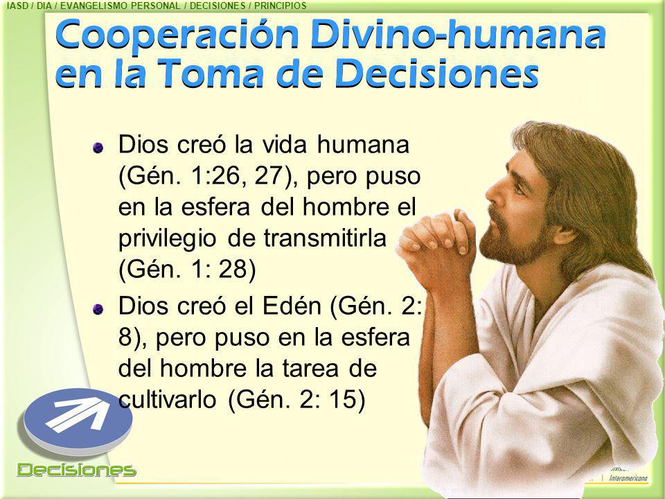 Cooperación Divino-humana en la Toma de Decisiones Dios creó la vida humana (Gén. 1:26, 27), pero puso en la esfera del hombre el privilegio de transm