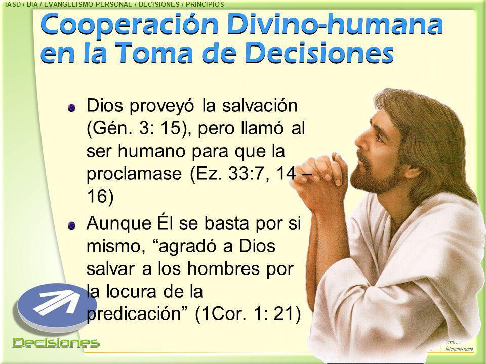 Cooperación Divino-humana en la Toma de Decisiones Dios proveyó la salvación (Gén. 3: 15), pero llamó al ser humano para que la proclamase (Ez. 33:7,