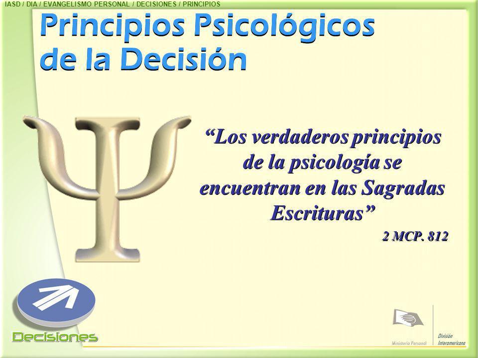 Principios Psicológicos de la Decisión Los verdaderos principios de la psicología se encuentran en las Sagradas Escrituras 2 MCP. 812 Los verdaderos p