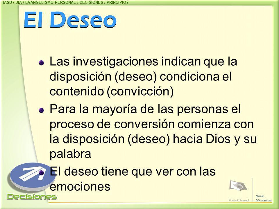 El Deseo Las investigaciones indican que la disposición (deseo) condiciona el contenido (convicción) Para la mayoría de las personas el proceso de con