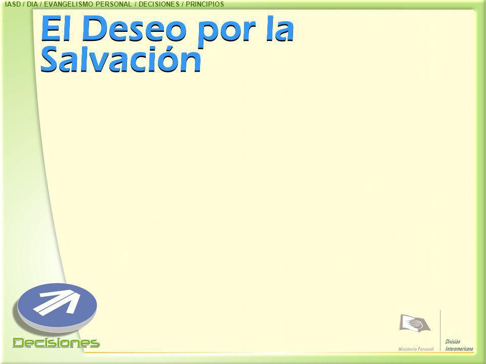 El Deseo por la Salvación IASD / DIA / EVANGELISMO PERSONAL / DECISIONES / PRINCIPIOS