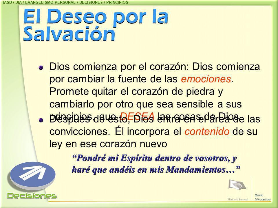 El Deseo por la Salvación Dios comienza por el corazón: Dios comienza por cambiar la fuente de las emociones. Promete quitar el corazón de piedra y ca