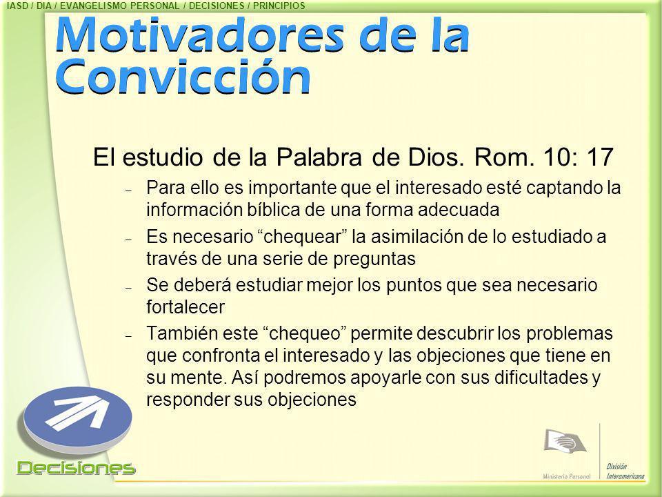 Motivadores de la Convicción El estudio de la Palabra de Dios. Rom. 10: 17 – Para ello es importante que el interesado esté captando la información bí