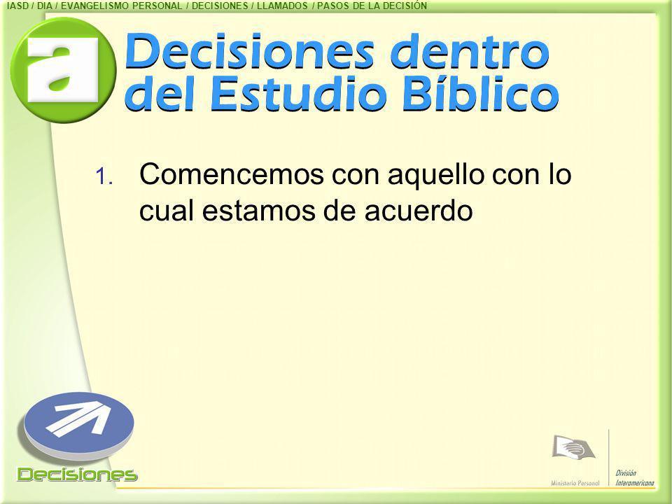 Decisiones dentro del Estudio Bíblico 1. Comencemos con aquello con lo cual estamos de acuerdo IASD / DIA / EVANGELISMO PERSONAL / DECISIONES / LLAMAD