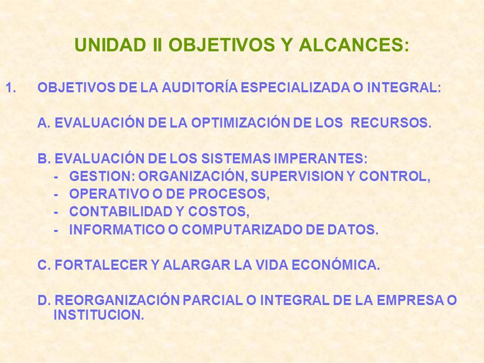 UNIDAD II OBJETIVOS Y ALCANCES: 1.OBJETIVOS DE LA AUDITORÍA ESPECIALIZADA O INTEGRAL: A.