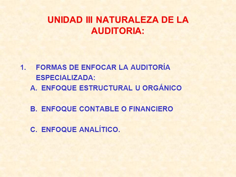UNIDAD III NATURALEZA DE LA AUDITORIA: 1.FORMAS DE ENFOCAR LA AUDITORÍA ESPECIALIZADA: A.