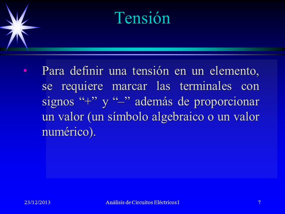 Potencia 23/12/2013Análisis de Circuitos Eléctricos I8 Si la flecha de corriente se dirige hacia la terminal marcada + de un elemento, entonces p = vi produce una potencia absorbida.