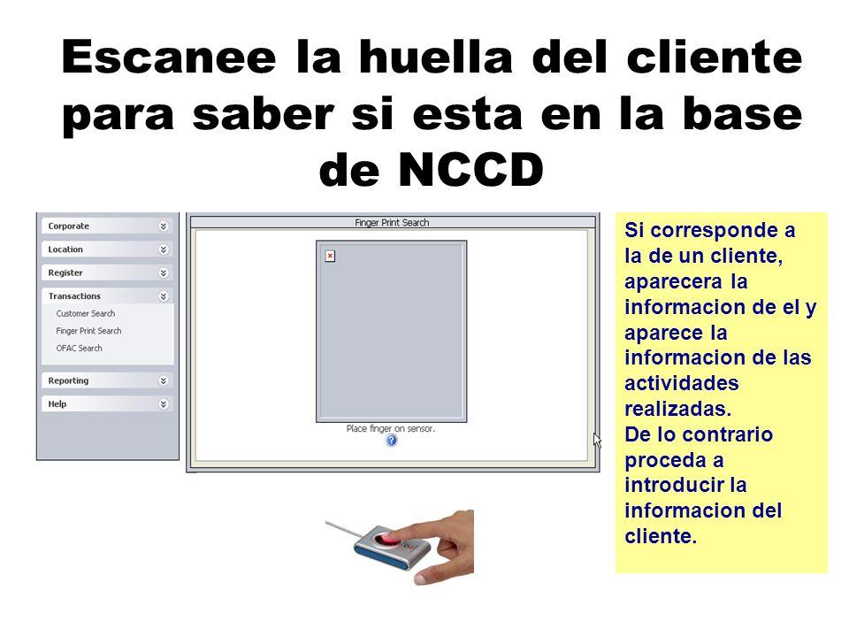 Escanee la huella del cliente para saber si esta en la base de NCCD Si corresponde a la de un cliente, aparecera la informacion de el y aparece la informacion de las actividades realizadas.