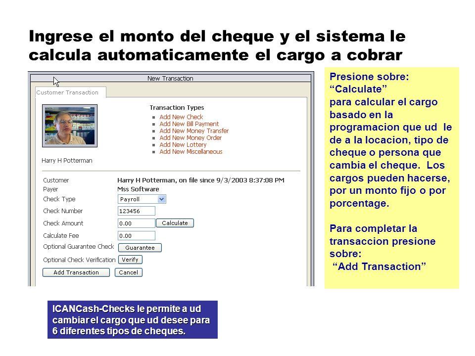 Ingrese el monto del cheque y el sistema le calcula automaticamente el cargo a cobrar ICANCash-Checks le permite a ud cambiar el cargo que ud desee para 6 diferentes tipos de cheques.