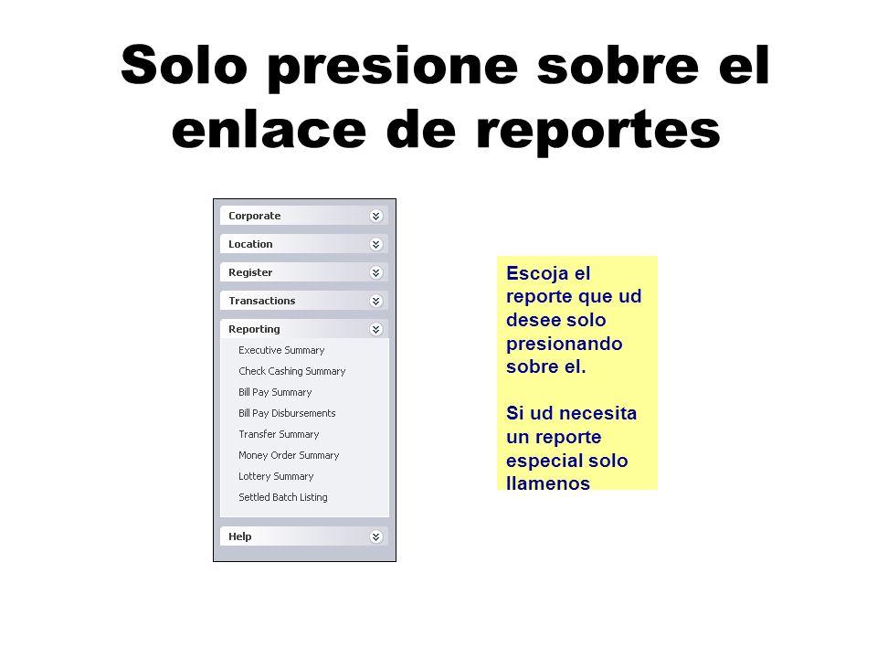 Solo presione sobre el enlace de reportes Escoja el reporte que ud desee solo presionando sobre el.