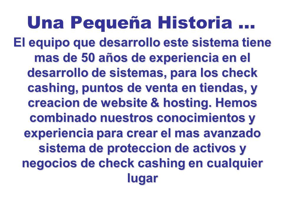 Una Pequeña Historia … El equipo que desarrollo este sistema tiene mas de 50 años de experiencia en el desarrollo de sistemas, para los check cashing, puntos de venta en tiendas, y creacion de website & hosting.