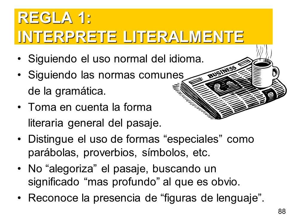 REGLA 1: INTERPRETE LITERALMENTE Siguiendo el uso normal del idioma. Siguiendo las normas comunes de la gramática. Toma en cuenta la forma literaria g