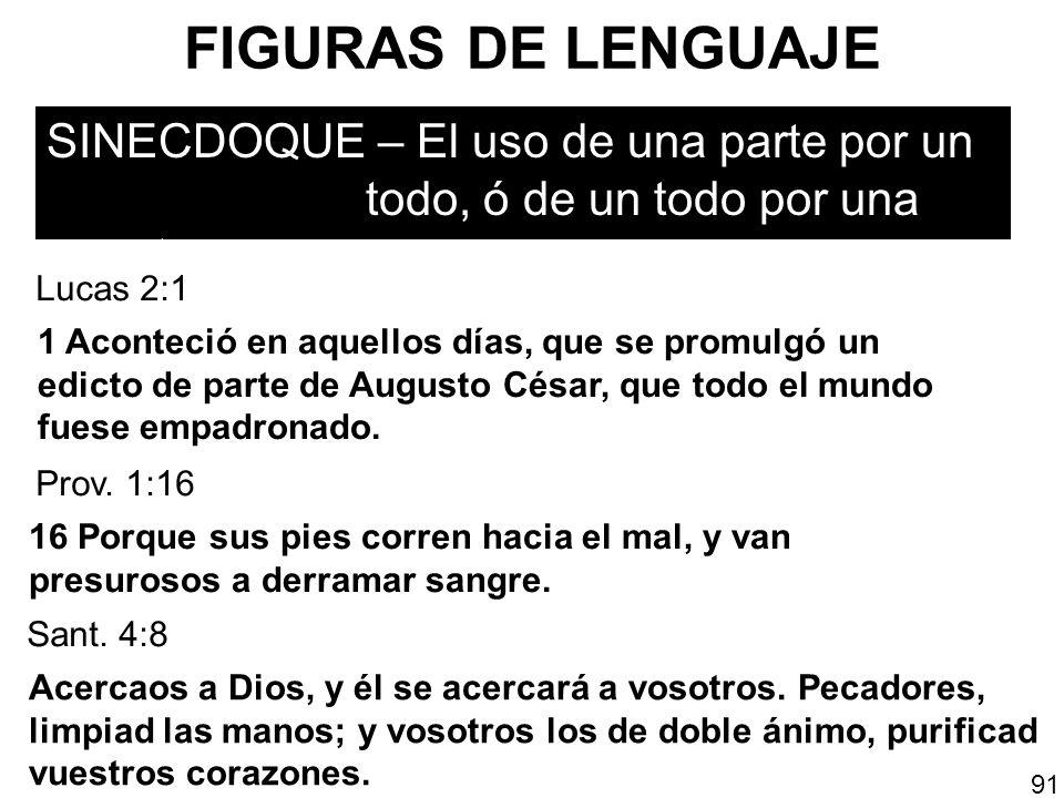FIGURAS DE LENGUAJE SINECDOQUE – El uso de una parte por un todo, ó de un todo por una parte. 91 1 Aconteció en aquellos días, que se promulgó un edic
