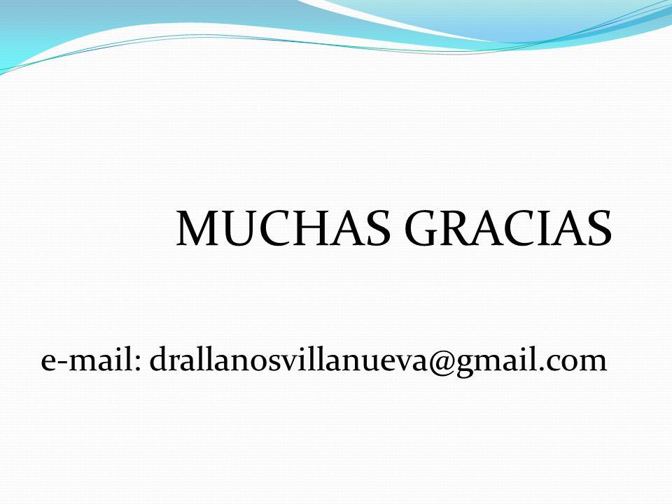 MUCHAS GRACIAS e-mail: drallanosvillanueva@gmail.com