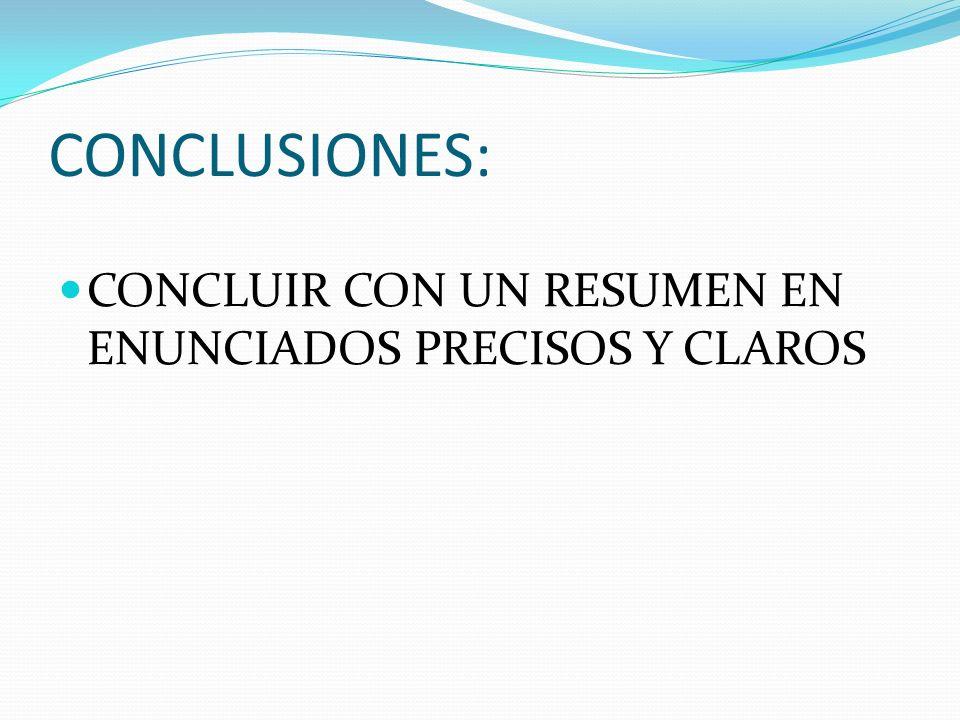 CONCLUSIONES: CONCLUIR CON UN RESUMEN EN ENUNCIADOS PRECISOS Y CLAROS
