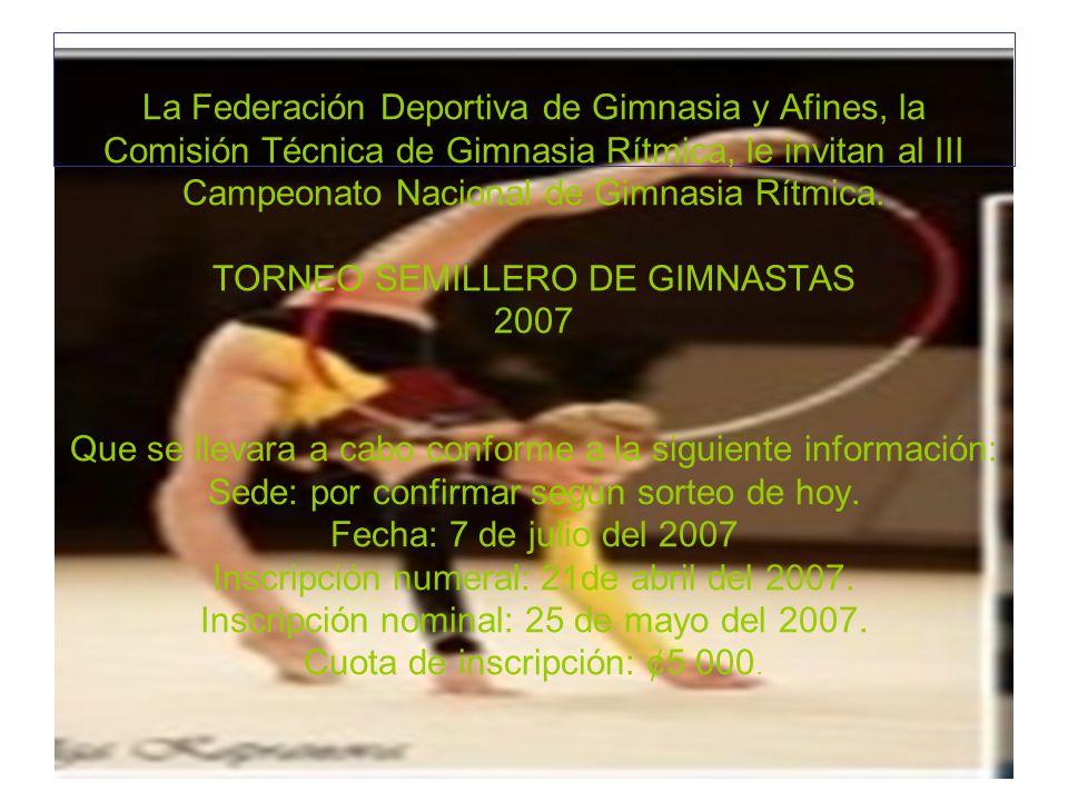La Federación Deportiva de Gimnasia y Afines, la Comisión Técnica de Gimnasia Rítmica, le invitan al III Campeonato Nacional de Gimnasia Rítmica. TORN