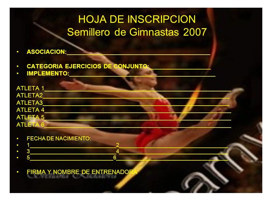 HOJA DE INSCRIPCION Semillero de Gimnastas 2007 ASOCIACION:__________________________________________ CATEGORIA EJERCICIOS DE CONJUNTO:_______________