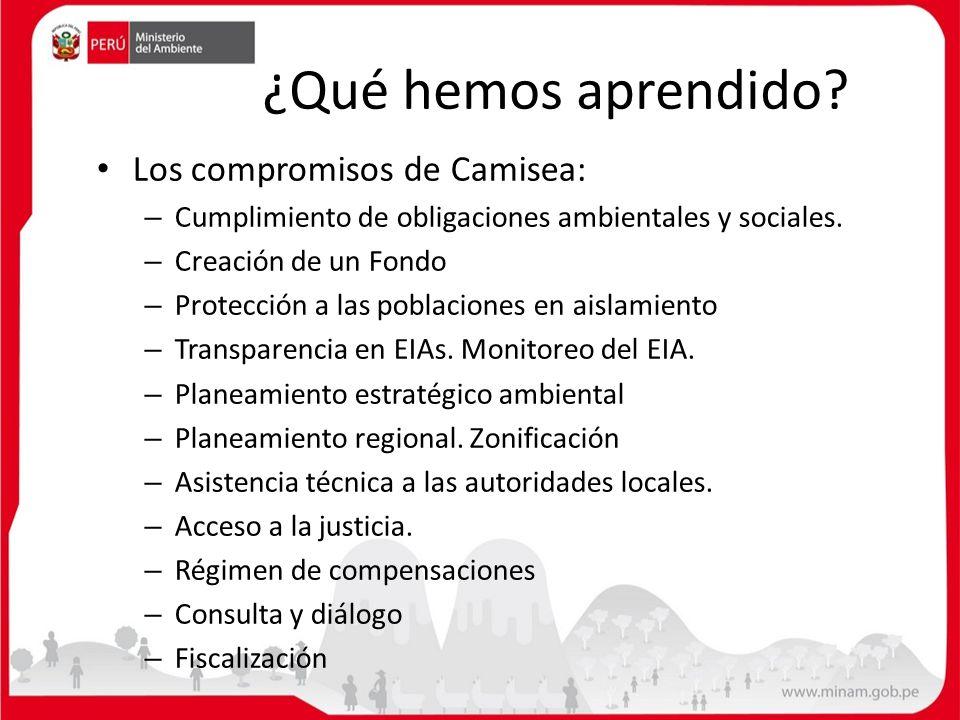 ¿Qué hemos aprendido? Los compromisos de Camisea: – Cumplimiento de obligaciones ambientales y sociales. – Creación de un Fondo – Protección a las pob