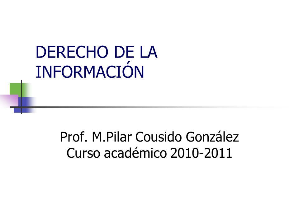 DERECHO DE LA INFORMACIÓN Prof. M.Pilar Cousido González Curso académico 2010-2011