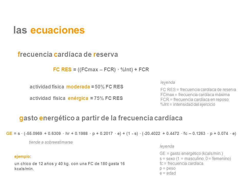 GE = s · (-55.0969 + 0.6309 · hr + 0.1988 · p + 0.2017 · e) + (1 - s) · (-20.4022 + 0.4472 · fc – 0.1263 · p + 0.074 · e) leyenda GE = gasto energétic