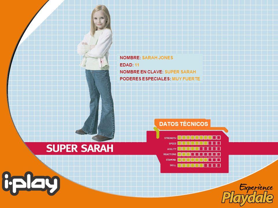 NOMBRE: SARAH JONES EDAD: 11 NOMBRE EN CLAVE: SUPER SARAH PODERES ESPECIALES: MUY FUERTE DATOS TÉCNICOS