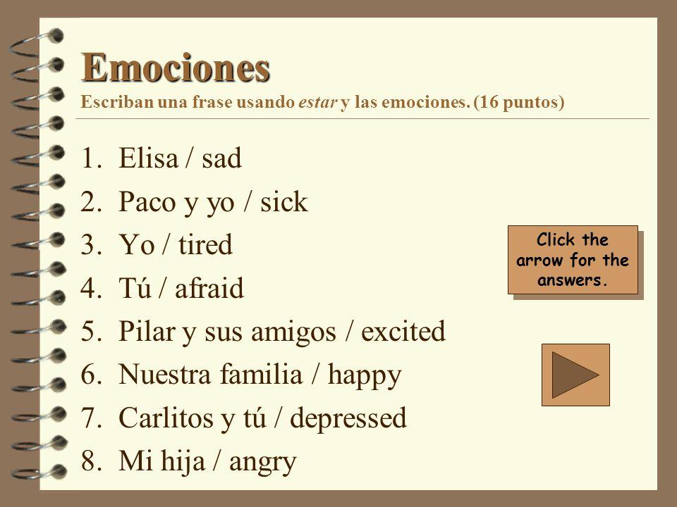 Respuestas 1.Elisa está triste. 2. Paco y yo estamos enfermos.