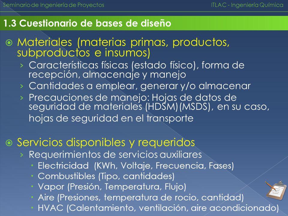 Seminario de Ingeniería de Proyectos ITLAC - Ingeniería Química 1.3 Cuestionario de bases de diseño Materiales (materias primas, productos, subproduct