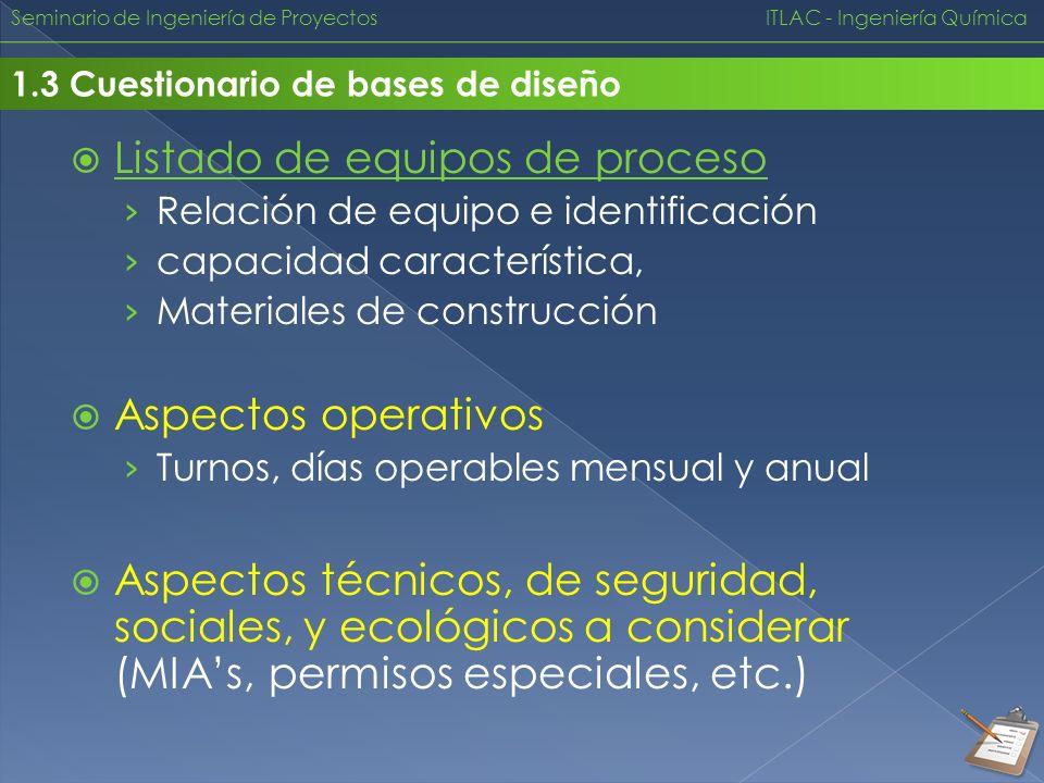 Seminario de Ingeniería de Proyectos ITLAC - Ingeniería Química 1.3 Cuestionario de bases de diseño Listado de equipos de proceso Relación de equipo e