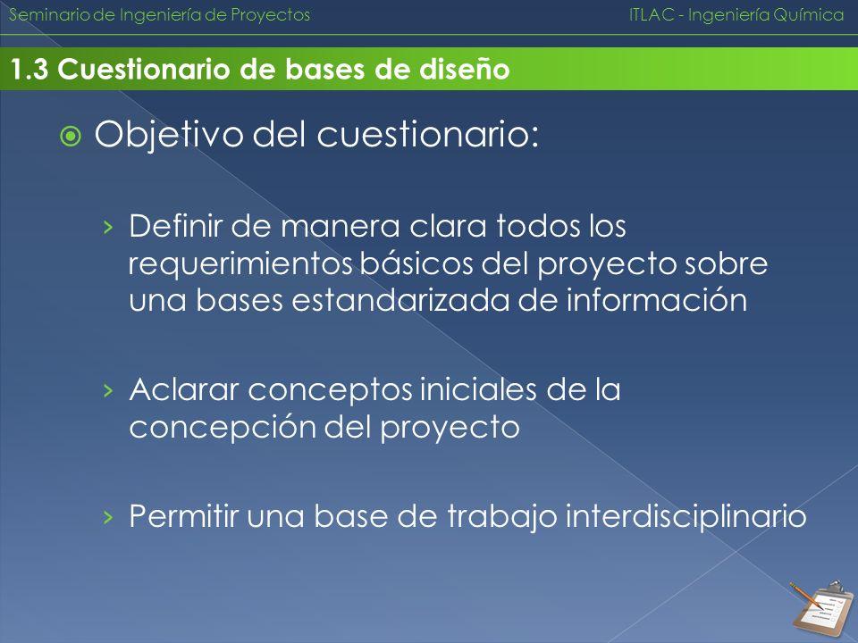 Seminario de Ingeniería de Proyectos ITLAC - Ingeniería Química 1.3 Cuestionario de bases de diseño Objetivo del cuestionario: Definir de manera clara