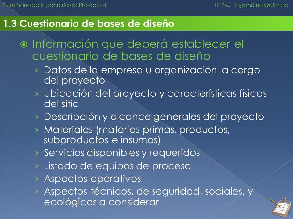 Seminario de Ingeniería de Proyectos ITLAC - Ingeniería Química 1.3 Cuestionario de bases de diseño Información que deberá establecer el cuestionario