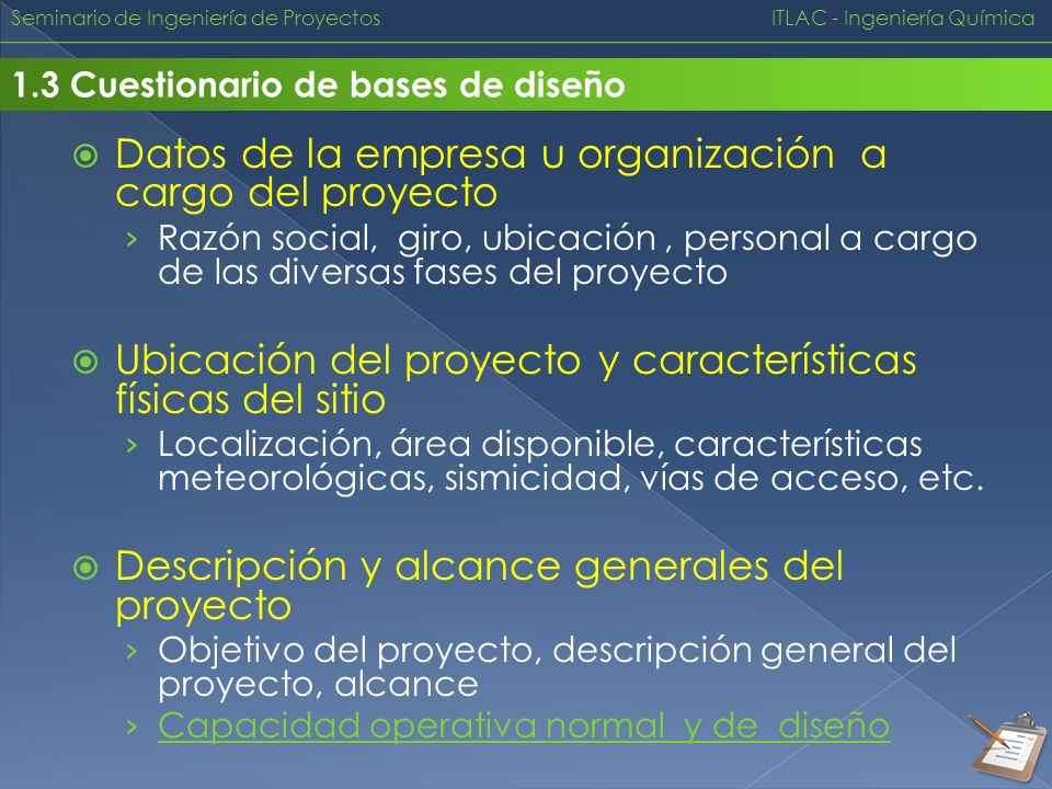 Seminario de Ingeniería de Proyectos ITLAC - Ingeniería Química 1.3 Cuestionario de bases de diseño Capacidad operativa normal y de diseño Datos históricosProyección Planta a operación màxima Línea de tendencia central Capacidad de diseño Capacidad normal