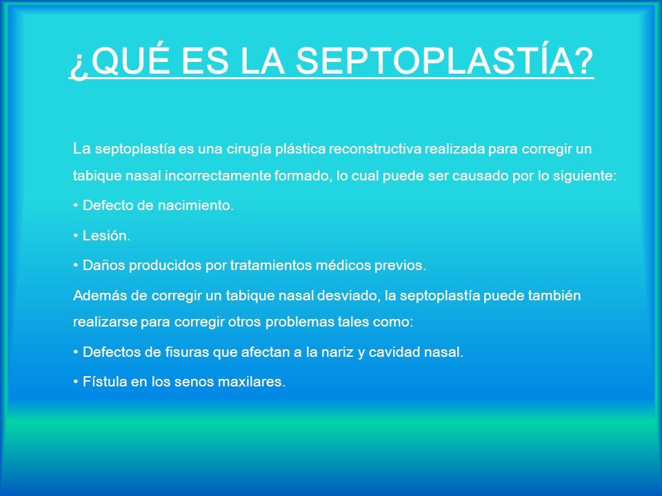 ¿QUÉ ES LA SEPTOPLASTÍA? La septoplastía es una cirugía plástica reconstructiva realizada para corregir un tabique nasal incorrectamente formado, lo c