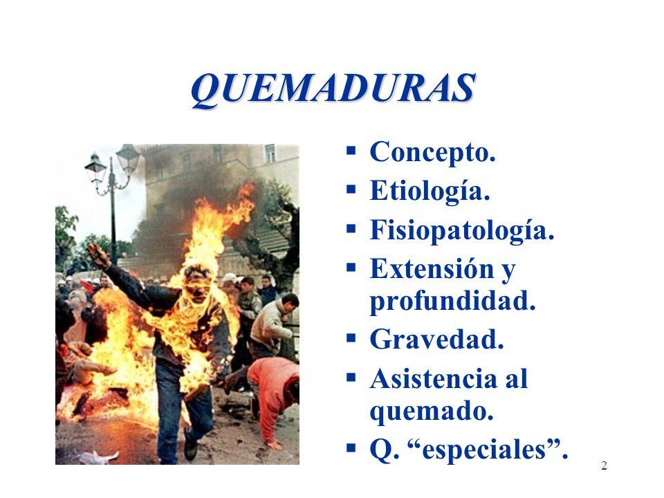 2 QUEMADURAS Concepto. Etiología. Fisiopatología. Extensión y profundidad. Gravedad. Asistencia al quemado. Q. especiales.