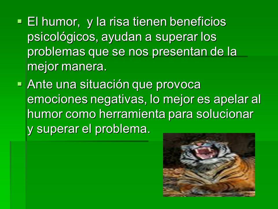 El humor, y la risa tienen beneficios psicológicos, ayudan a superar los problemas que se nos presentan de la mejor manera.