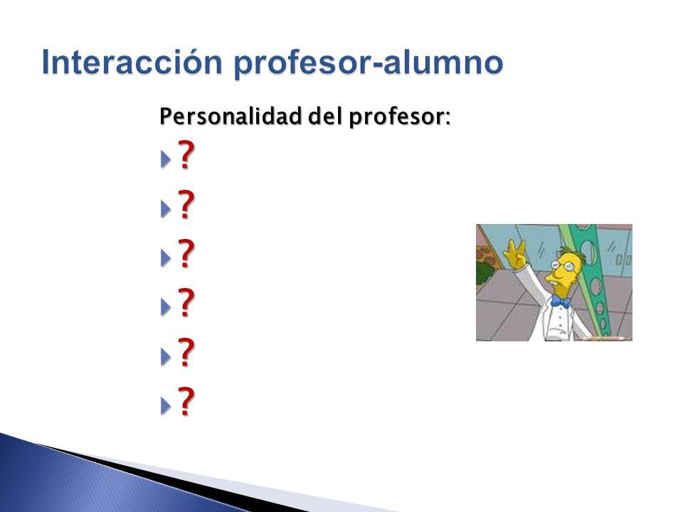 Personalidad del profesor: ? ? ? ? ? ?