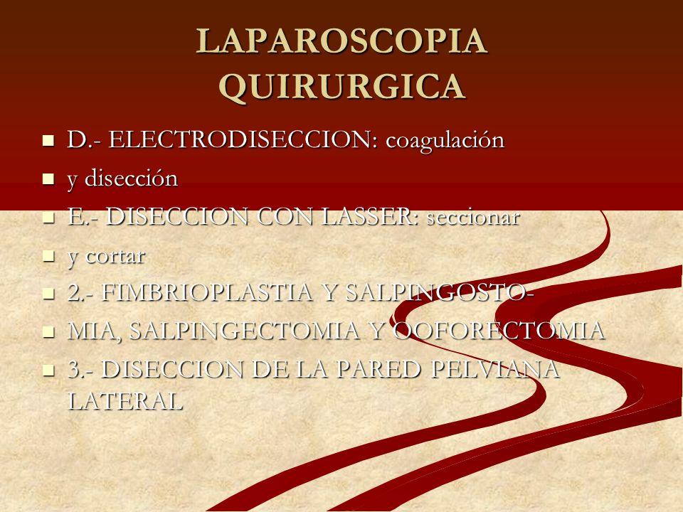 LAPAROSCOPIA QUIRURGICA D.- ELECTRODISECCION: coagulación D.- ELECTRODISECCION: coagulación y disección y disección E.- DISECCION CON LASSER: secciona