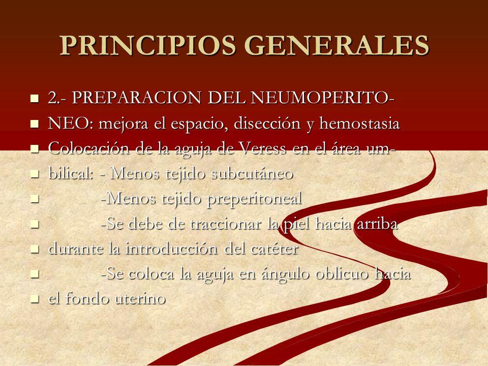 PRINCIPIOS GENERALES 2.- PREPARACION DEL NEUMOPERITO- 2.- PREPARACION DEL NEUMOPERITO- NEO: mejora el espacio, disección y hemostasia NEO: mejora el e