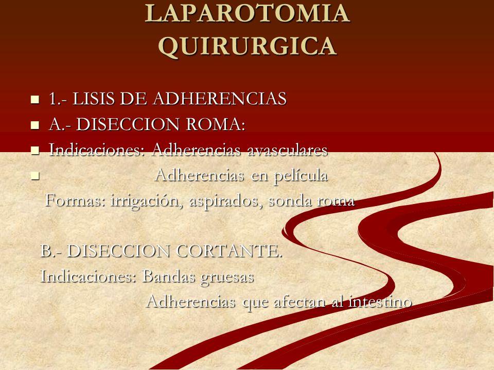 LAPAROTOMIA QUIRURGICA 1.- LISIS DE ADHERENCIAS 1.- LISIS DE ADHERENCIAS A.- DISECCION ROMA: A.- DISECCION ROMA: Indicaciones: Adherencias avasculares