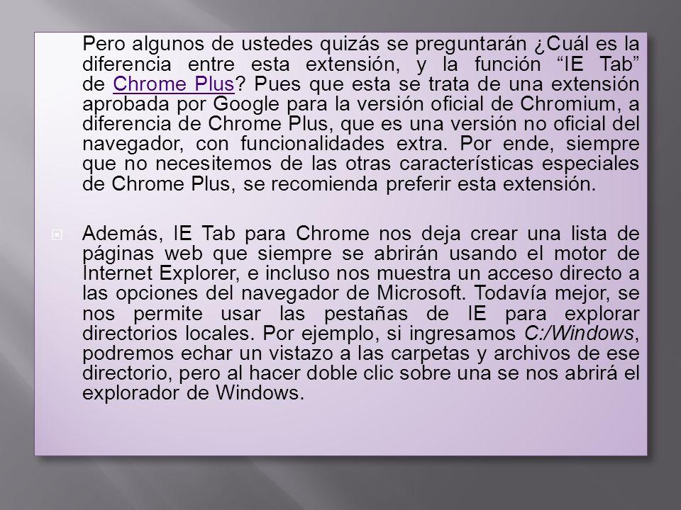 Pero algunos de ustedes quizás se preguntarán ¿Cuál es la diferencia entre esta extensión, y la función IE Tab de Chrome Plus? Pues que esta se trata