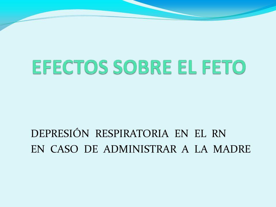 DEPRESIÓN RESPIRATORIA EN EL RN EN CASO DE ADMINISTRAR A LA MADRE