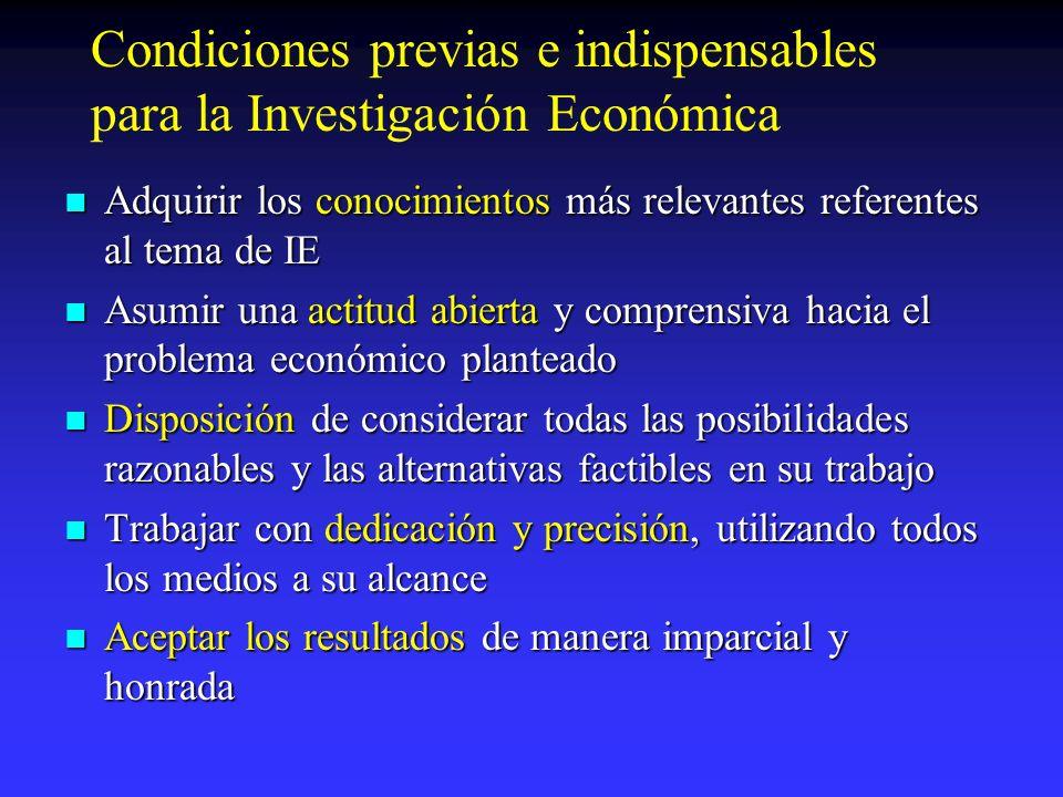 Condiciones previas e indispensables para la Investigación Económica Adquirir los conocimientos más relevantes referentes al tema de IE Adquirir los c